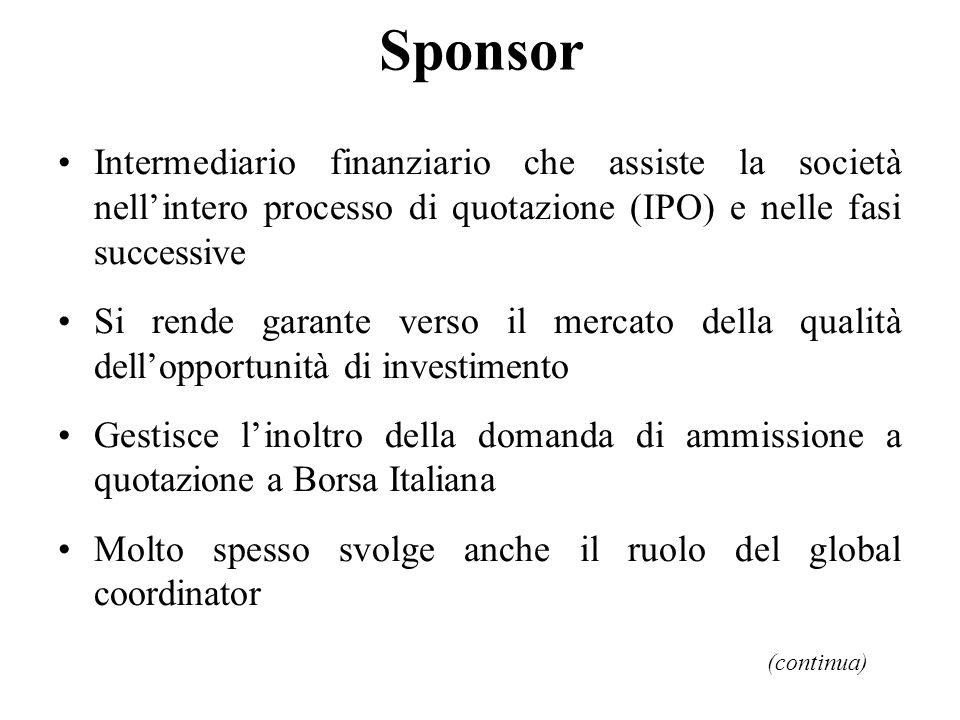 Sponsor Intermediario finanziario che assiste la società nellintero processo di quotazione (IPO) e nelle fasi successive Si rende garante verso il mer