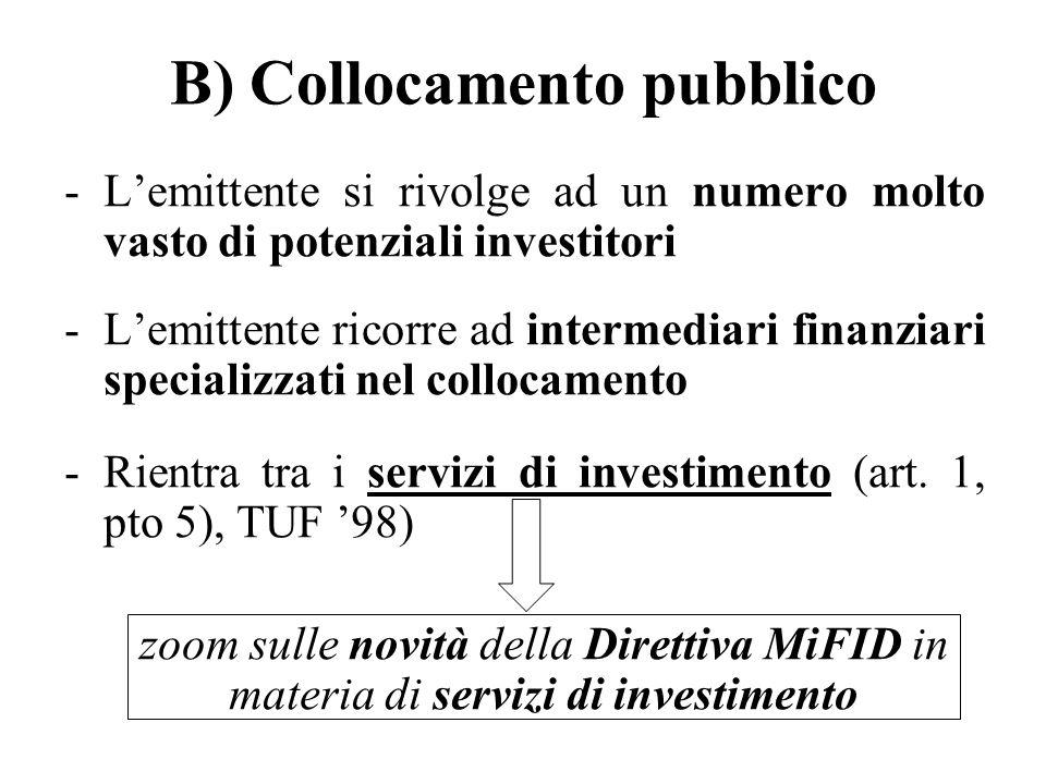 B) Collocamento pubblico -Lemittente si rivolge ad un numero molto vasto di potenziali investitori -Lemittente ricorre ad intermediari finanziari spec