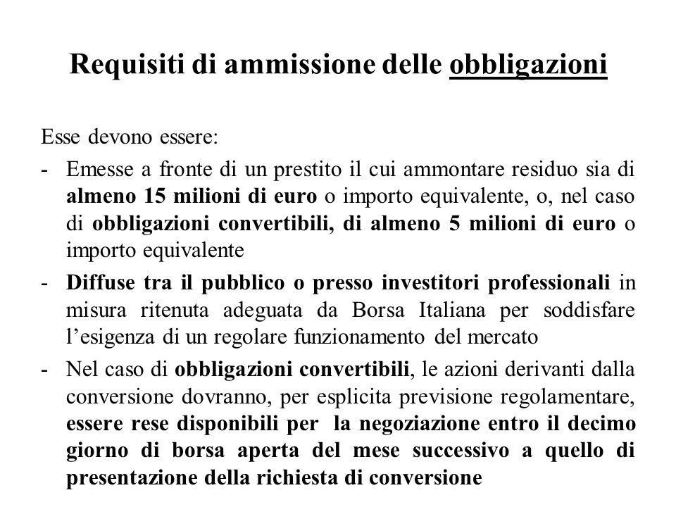 Requisiti di ammissione delle obbligazioni Esse devono essere: -Emesse a fronte di un prestito il cui ammontare residuo sia di almeno 15 milioni di eu