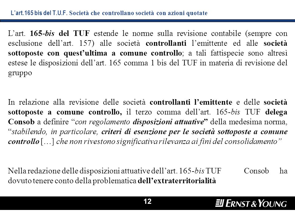 12 Lart. 165-bis del TUF estende le norme sulla revisione contabile (sempre con esclusione dellart. 157) alle società controllanti lemittente ed alle