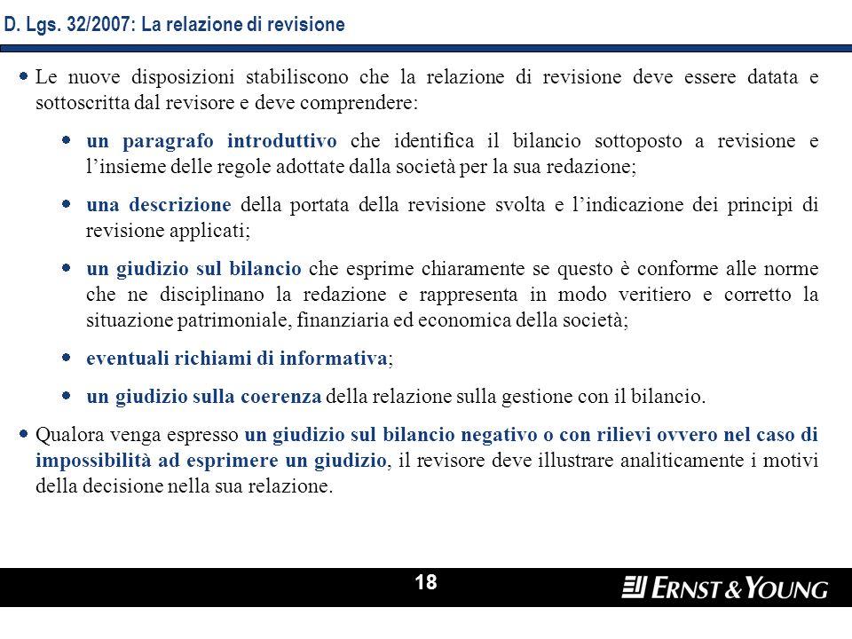 18 D. Lgs. 32/2007: La relazione di revisione Le nuove disposizioni stabiliscono che la relazione di revisione deve essere datata e sottoscritta dal r