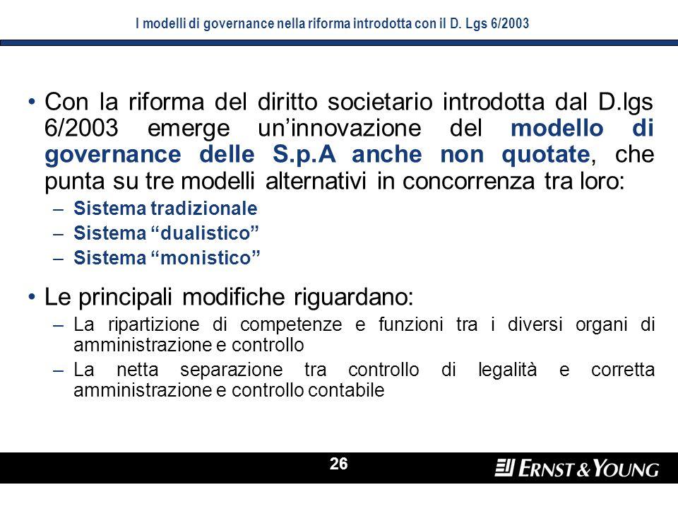 26 I modelli di governance nella riforma introdotta con il D. Lgs 6/2003 Con la riforma del diritto societario introdotta dal D.lgs 6/2003 emerge unin