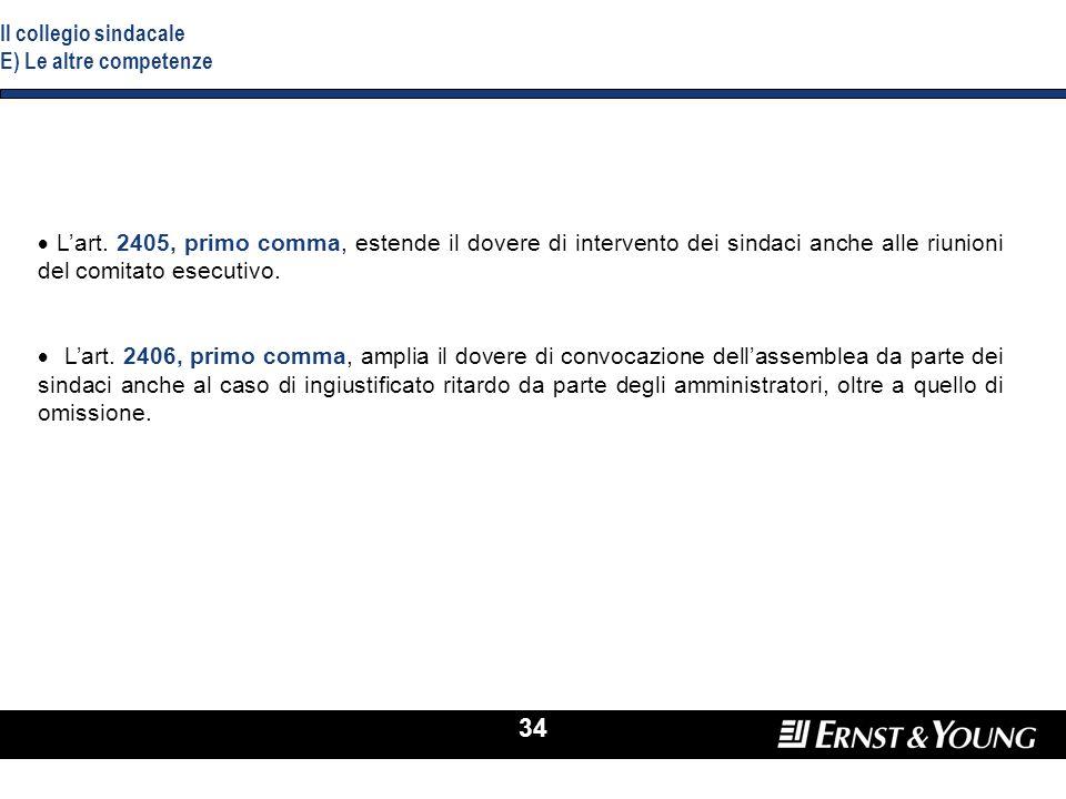 34 Lart. 2405, primo comma, estende il dovere di intervento dei sindaci anche alle riunioni del comitato esecutivo. Lart. 2406, primo comma, amplia il