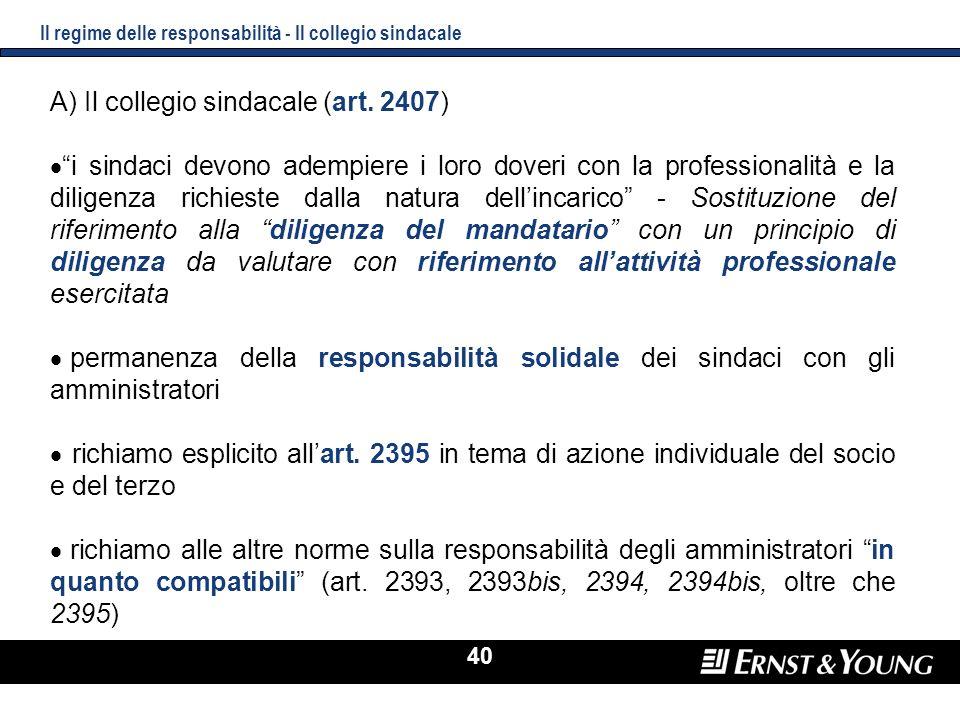 40 Il regime delle responsabilità - Il collegio sindacale A) Il collegio sindacale (art. 2407) i sindaci devono adempiere i loro doveri con la profess