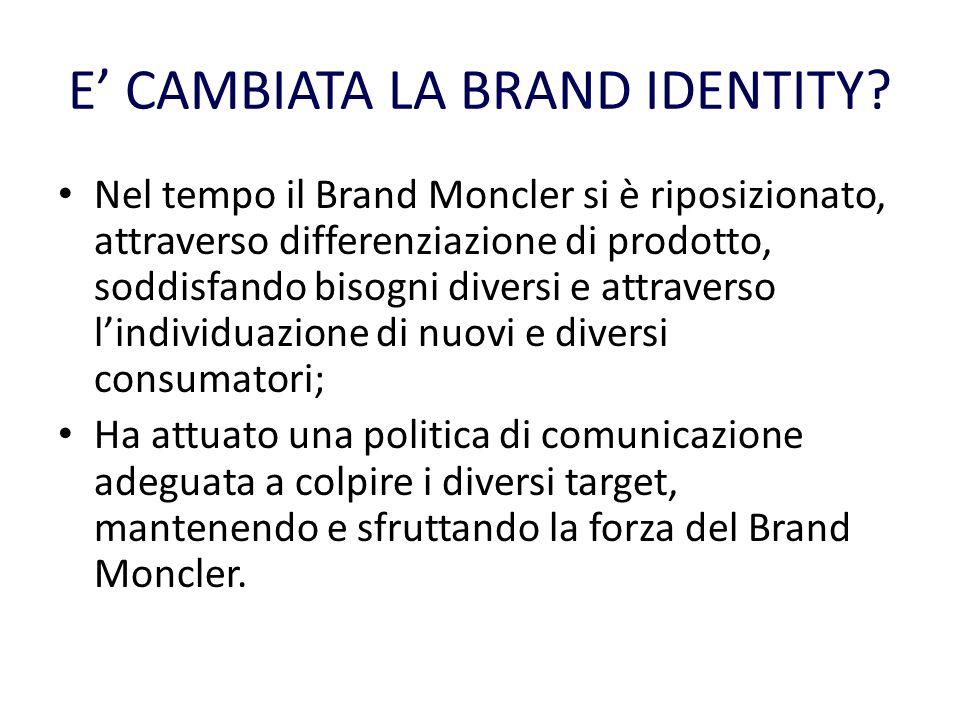 E CAMBIATA LA BRAND IDENTITY? Nel tempo il Brand Moncler si è riposizionato, attraverso differenziazione di prodotto, soddisfando bisogni diversi e at