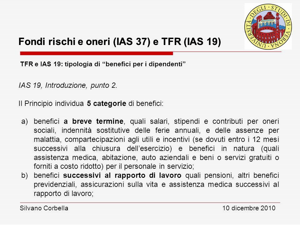 Silvano Corbella 10 dicembre 2010 Fondi rischi e oneri (IAS 37) e TFR (IAS 19) TFR e IAS 19: tipologia di benefici per i dipendenti IAS 19, Introduzio