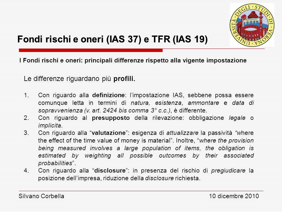 Silvano Corbella 10 dicembre 2010 Fondi rischi e oneri (IAS 37) e TFR (IAS 19) I Fondi rischi e oneri: principali differenze rispetto alla vigente imp