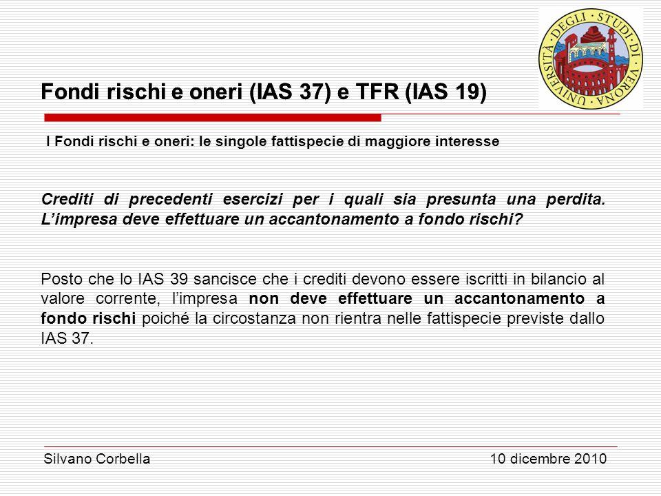 Silvano Corbella 10 dicembre 2010 Fondi rischi e oneri (IAS 37) e TFR (IAS 19) I Fondi rischi e oneri: le singole fattispecie di maggiore interesse Cr
