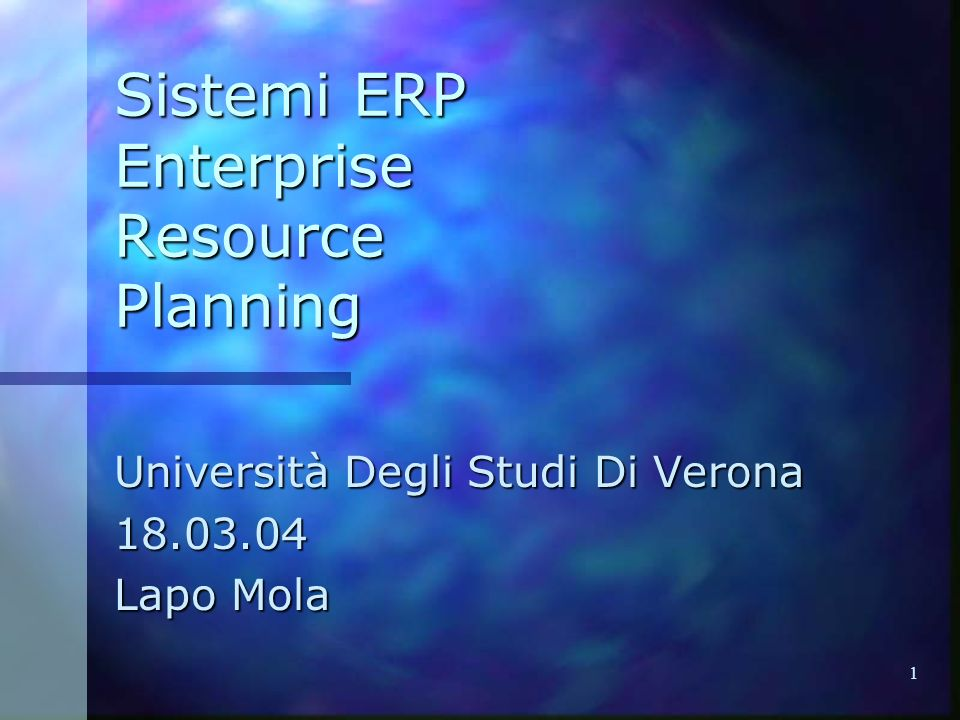 1 Sistemi ERP Enterprise Resource Planning Università Degli Studi Di Verona 18.03.04 Lapo Mola
