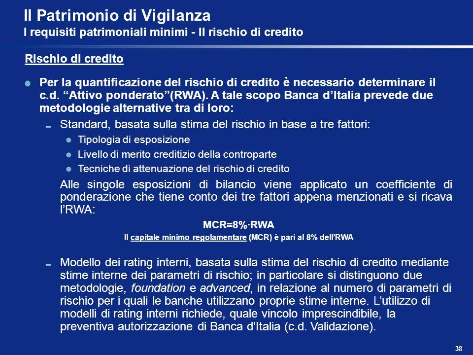 38 Il Patrimonio di Vigilanza I requisiti patrimoniali minimi - Il rischio di credito Rischio di credito Per la quantificazione del rischio di credito