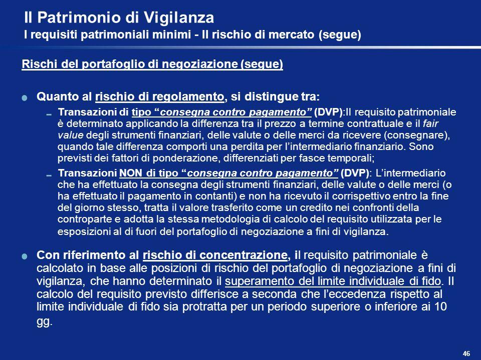 46 Il Patrimonio di Vigilanza I requisiti patrimoniali minimi - Il rischio di mercato (segue) Rischi del portafoglio di negoziazione (segue) Quanto al