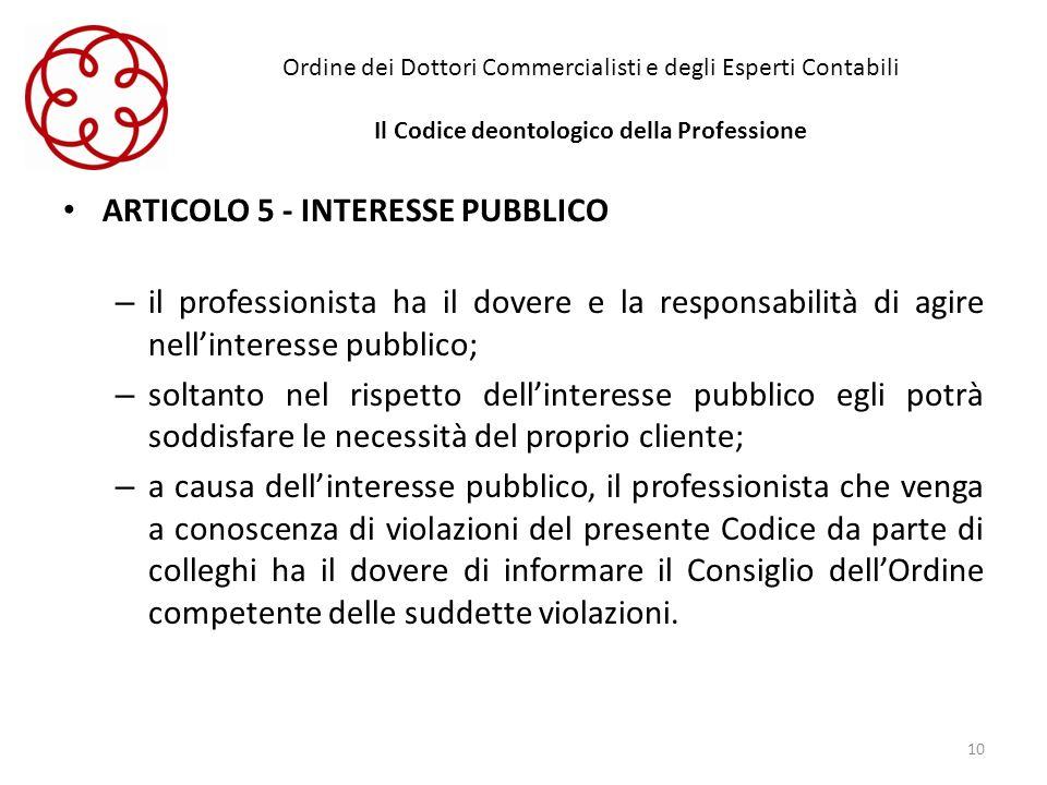 Ordine dei Dottori Commercialisti e degli Esperti Contabili Il Codice deontologico della Professione ARTICOLO 5 - INTERESSE PUBBLICO – il professionis