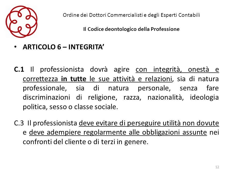Ordine dei Dottori Commercialisti e degli Esperti Contabili Il Codice deontologico della Professione ARTICOLO 6 – INTEGRITA C.1 Il professionista dovr
