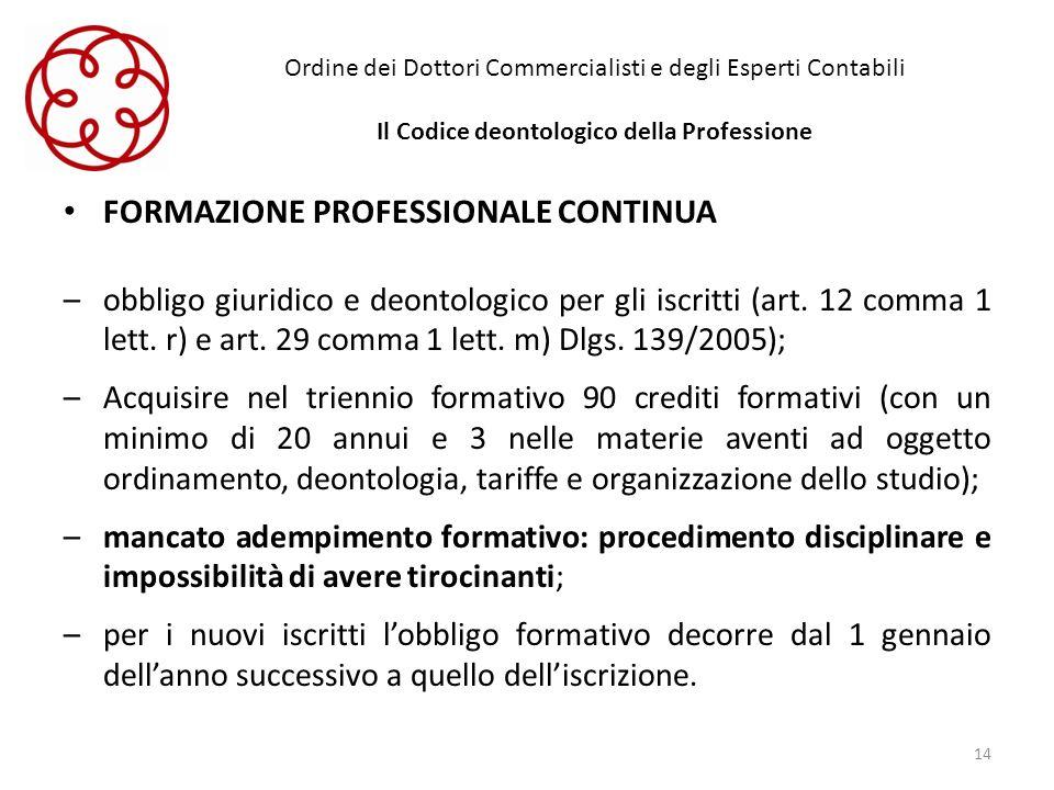 Ordine dei Dottori Commercialisti e degli Esperti Contabili Il Codice deontologico della Professione FORMAZIONE PROFESSIONALE CONTINUA –obbligo giurid