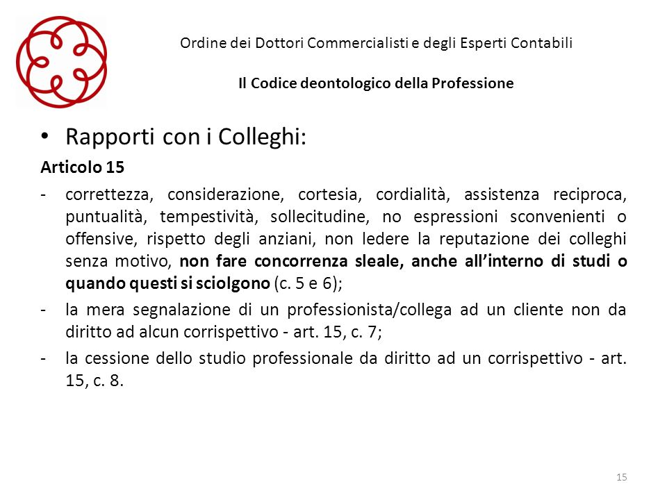 Ordine dei Dottori Commercialisti e degli Esperti Contabili Il Codice deontologico della Professione Rapporti con i Colleghi: Articolo 15 -correttezza