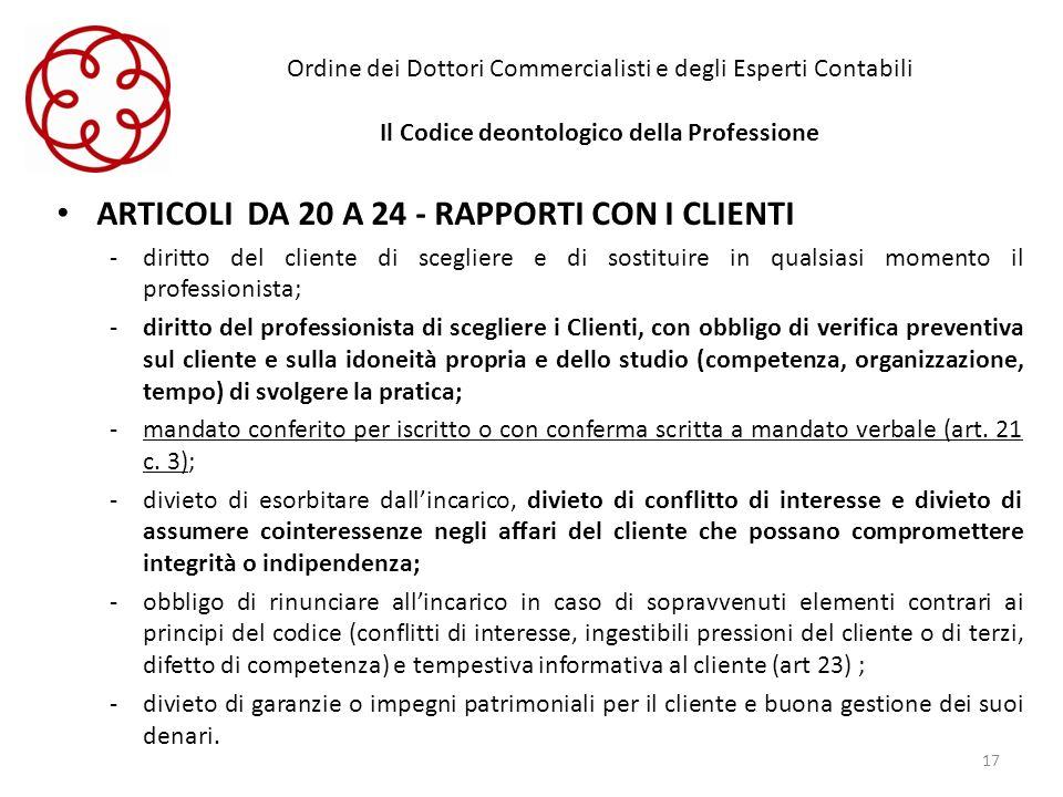 Ordine dei Dottori Commercialisti e degli Esperti Contabili Il Codice deontologico della Professione ARTICOLI DA 20 A 24 - RAPPORTI CON I CLIENTI -dir