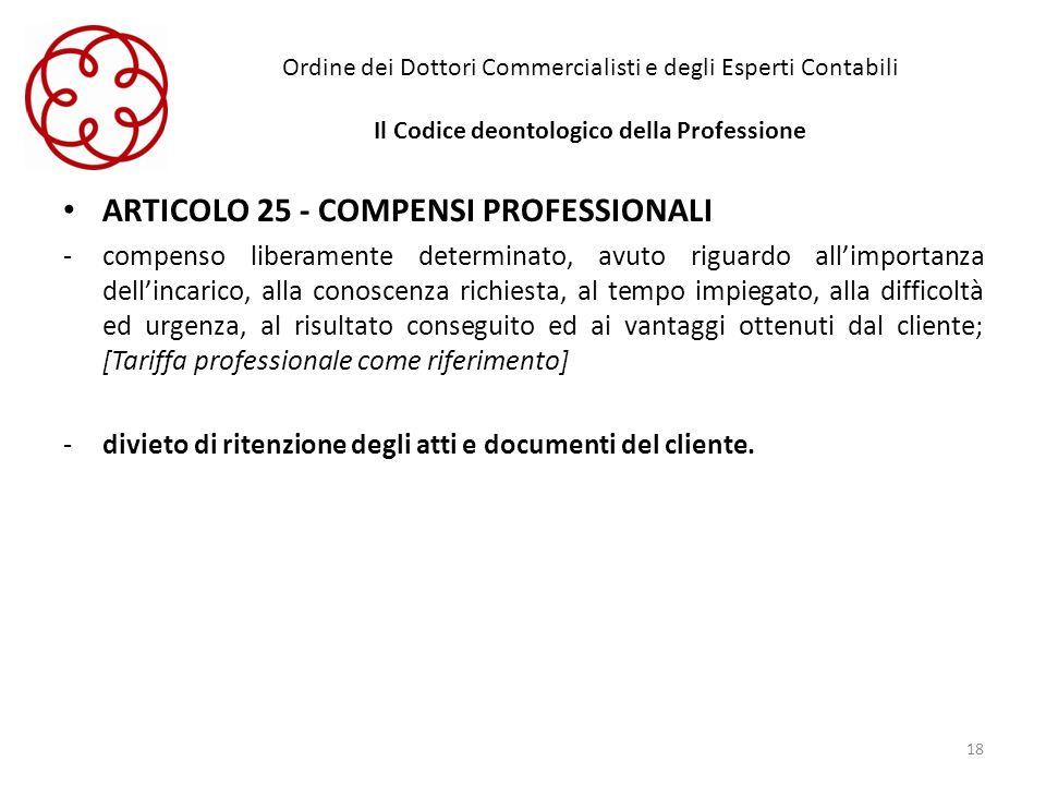 Ordine dei Dottori Commercialisti e degli Esperti Contabili Il Codice deontologico della Professione ARTICOLO 25 - COMPENSI PROFESSIONALI -compenso li