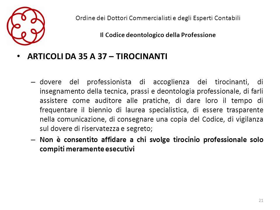 Ordine dei Dottori Commercialisti e degli Esperti Contabili Il Codice deontologico della Professione ARTICOLI DA 35 A 37 – TIROCINANTI – dovere del pr