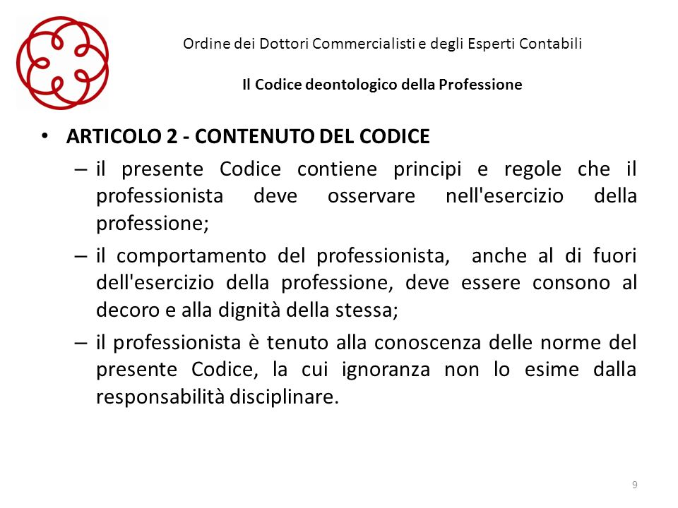 Ordine dei Dottori Commercialisti e degli Esperti Contabili Il Codice deontologico della Professione ARTICOLO 2 - CONTENUTO DEL CODICE – il presente C