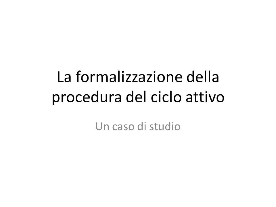 La formalizzazione della procedura del ciclo attivo Un caso di studio