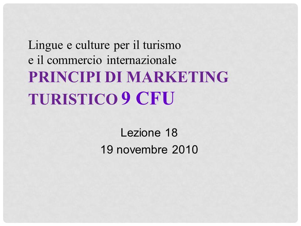 Lingue e culture per il turismo e il commercio internazionale PRINCIPI DI MARKETING TURISTICO 9 CFU Lezione 18 19 novembre 2010