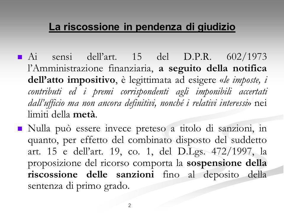 2 La riscossione in pendenza di giudizio Ai sensi dellart. 15 del D.P.R. 602/1973 lAmministrazione finanziaria, a seguito della notifica dellatto impo