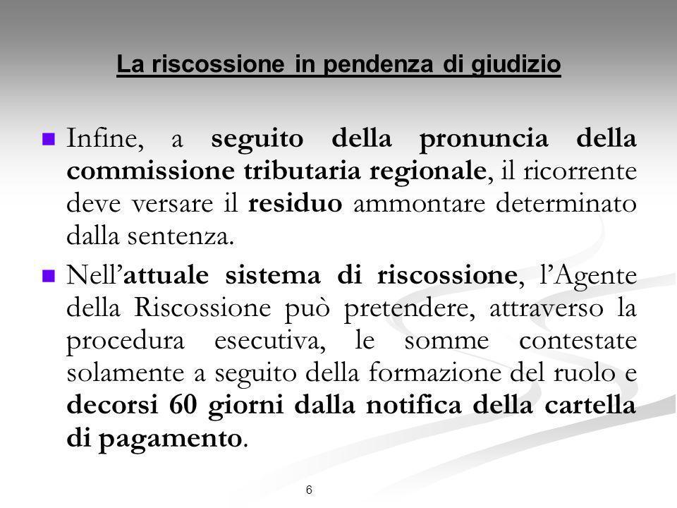 6 La riscossione in pendenza di giudizio Infine, a seguito della pronuncia della commissione tributaria regionale, il ricorrente deve versare il resid