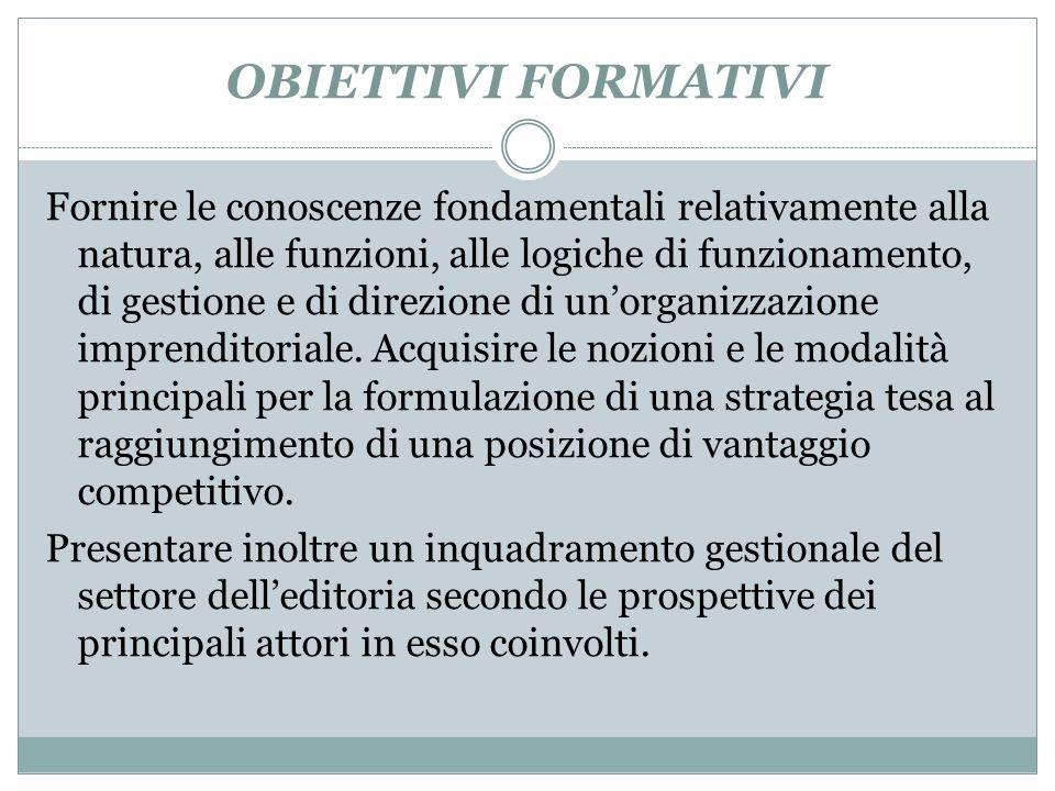 OBIETTIVI FORMATIVI Fornire le conoscenze fondamentali relativamente alla natura, alle funzioni, alle logiche di funzionamento, di gestione e di direz