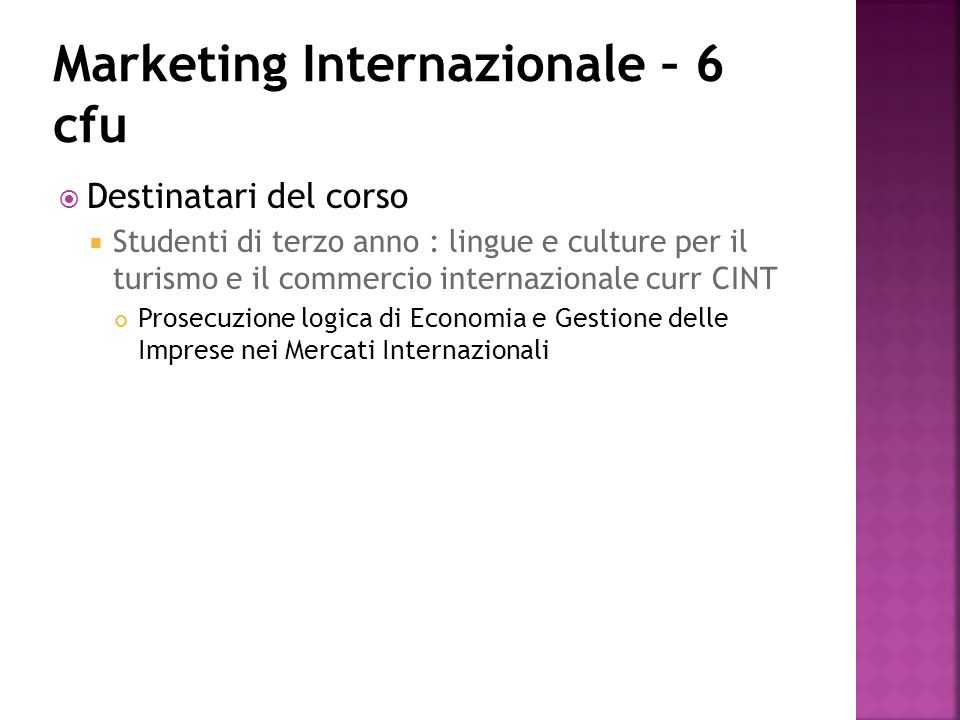 Destinatari del corso Studenti di terzo anno : lingue e culture per il turismo e il commercio internazionale curr CINT Prosecuzione logica di Economia e Gestione delle Imprese nei Mercati Internazionali