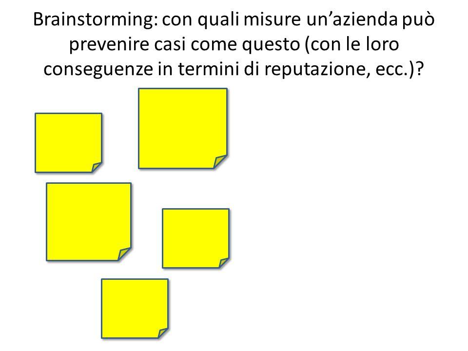Brainstorming: con quali misure unazienda può prevenire casi come questo (con le loro conseguenze in termini di reputazione, ecc.)?