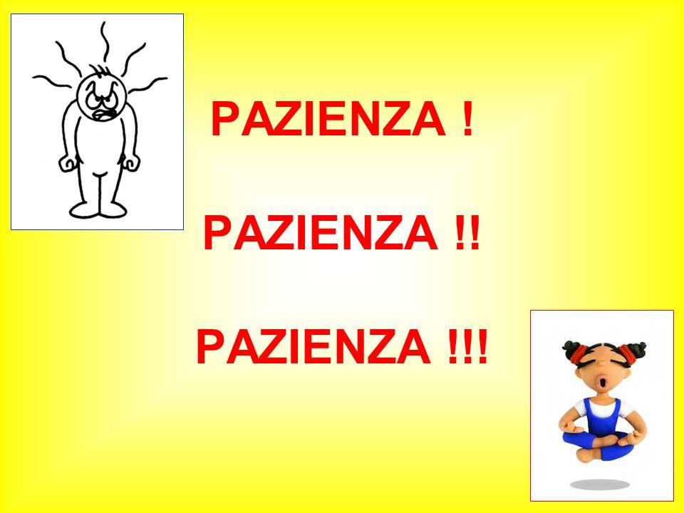 PAZIENZA ! PAZIENZA !! PAZIENZA !!!