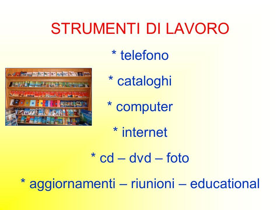 STRUMENTI DI LAVORO * telefono * cataloghi * computer * internet * cd – dvd – foto * aggiornamenti – riunioni – educational