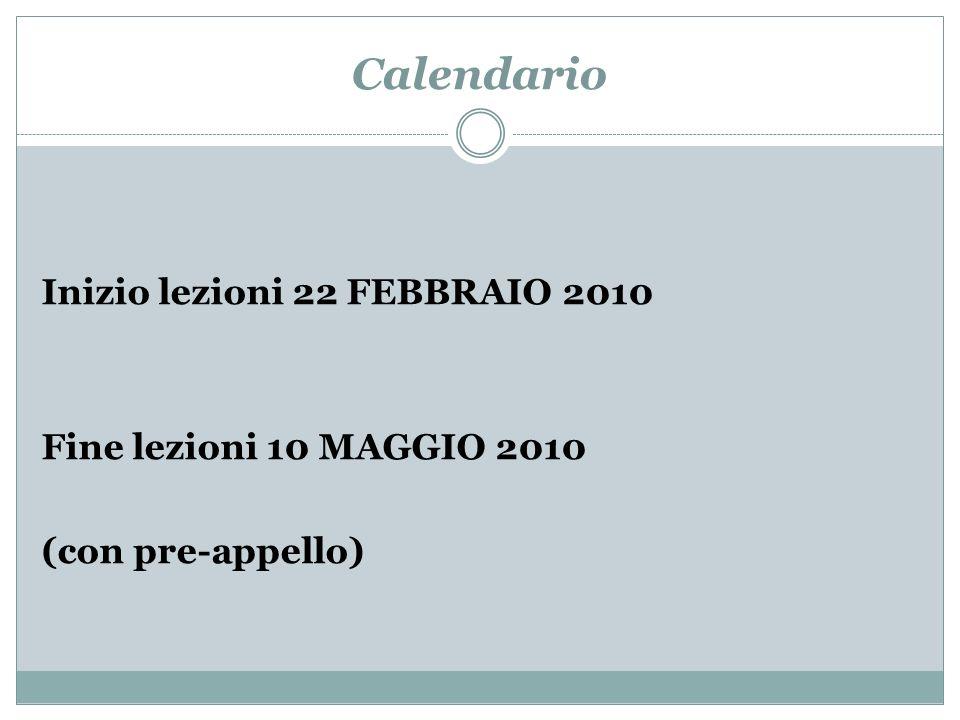 Calendario Inizio lezioni 22 FEBBRAIO 2010 Fine lezioni 10 MAGGIO 2010 (con pre-appello)