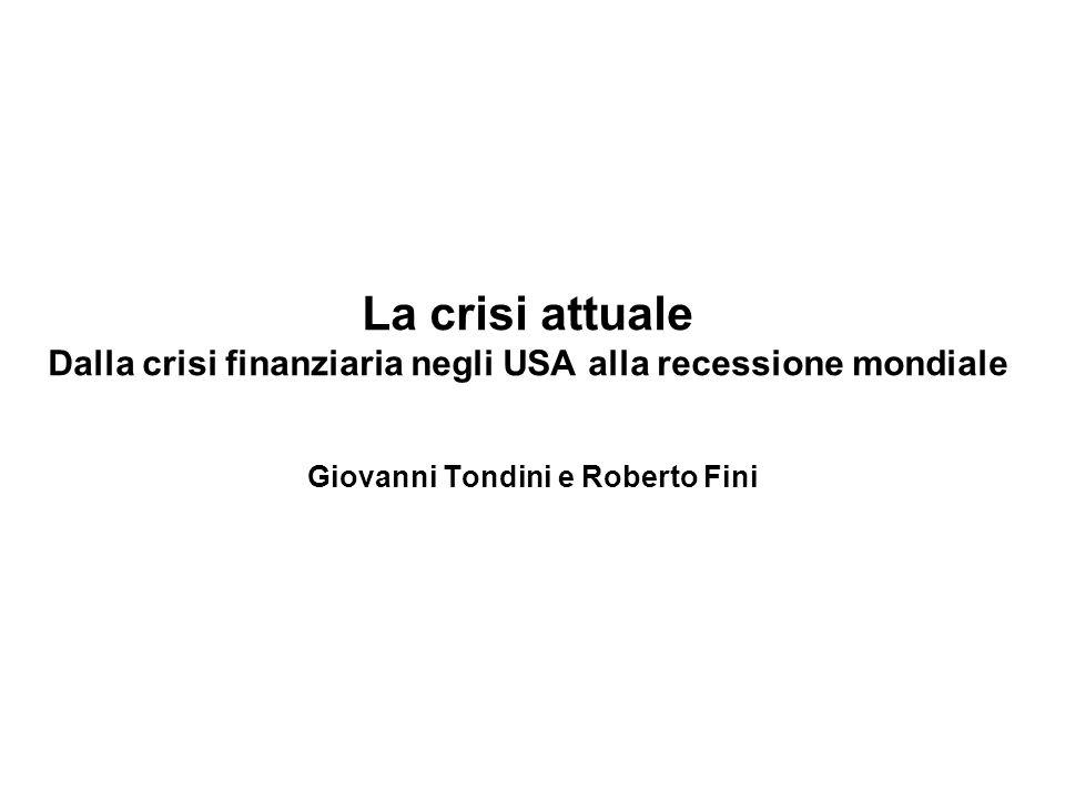 La crisi attuale Dalla crisi finanziaria negli USA alla recessione mondiale Giovanni Tondini e Roberto Fini