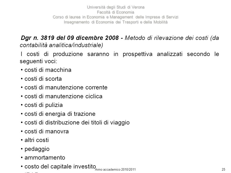 25 Università degli Studi di Verona Facoltà di Economia Corso di laurea in Economia e Management delle Imprese di Servizi Insegnamento di Economia dei Trasporti e della Mobilità Anno accademico 2010/2011 Dgr n.