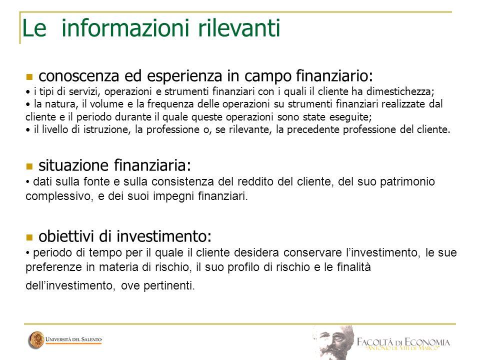 Le informazioni rilevanti conoscenza ed esperienza in campo finanziario: i tipi di servizi, operazioni e strumenti finanziari con i quali il cliente h