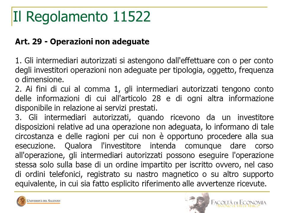 Il Regolamento 11522 Art. 29 - Operazioni non adeguate 1. Gli intermediari autorizzati si astengono dall'effettuare con o per conto degli investitori