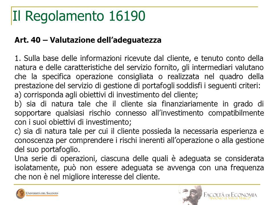 Il Regolamento 16190 Art. 40 – Valutazione delladeguatezza 1. Sulla base delle informazioni ricevute dal cliente, e tenuto conto della natura e delle