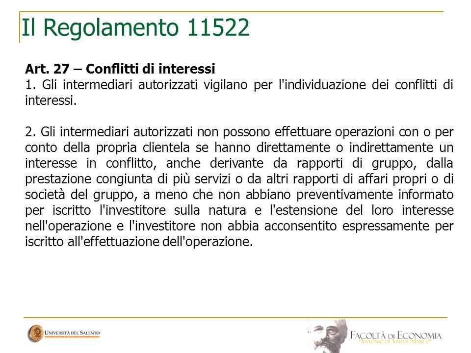 Il Regolamento 11522 Art. 27 – Conflitti di interessi 1. Gli intermediari autorizzati vigilano per l'individuazione dei conflitti di interessi. 2. Gli