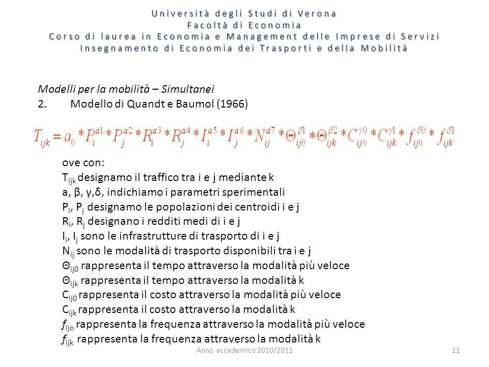 Anno accademico 2010/201111 Modelli per la mobilità – Simultanei 2.Modello di Quandt e Baumol (1966) ove con: T ijk designamo il traffico tra i e j me