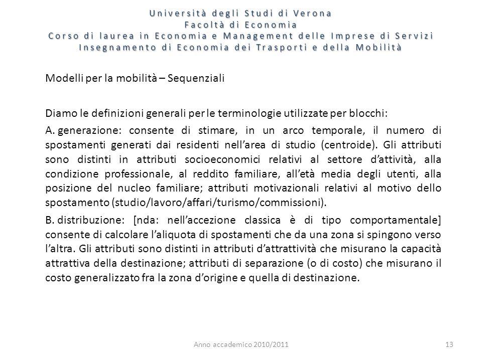 Anno accademico 2010/201113 Modelli per la mobilità – Sequenziali Diamo le definizioni generali per le terminologie utilizzate per blocchi: A. generaz