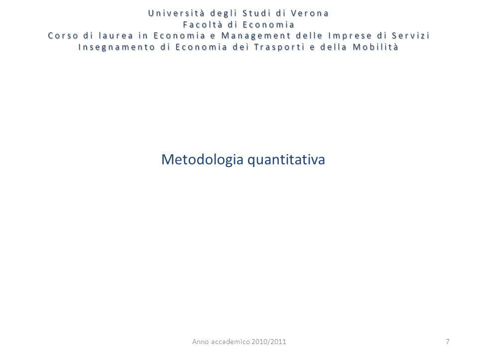 Anno accademico 2010/20117 Metodologia quantitativa Università degli Studi di Verona Facoltà di Economia Corso di laurea in Economia e Management dell