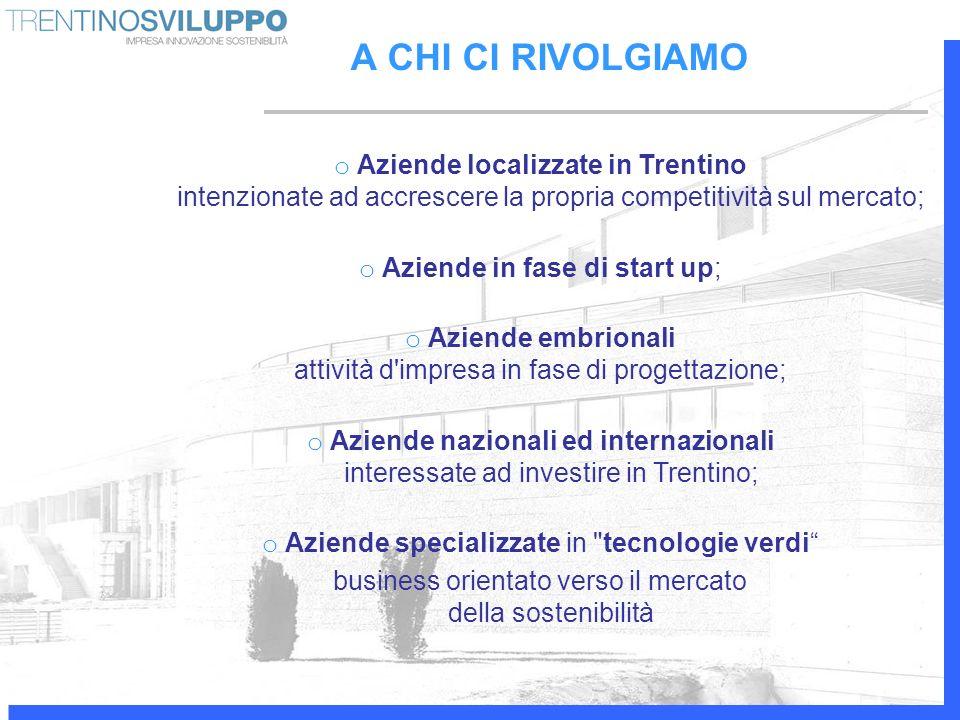 A CHI CI RIVOLGIAMO o Aziende localizzate in Trentino intenzionate ad accrescere la propria competitività sul mercato; o Aziende in fase di start up;