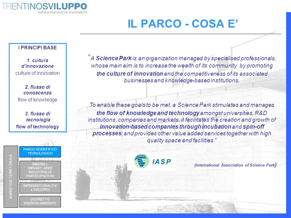 IL PARCO - COSA E A Science Park is an organization managed by specialised professionals, whose main aim is to increase the wealth of its community by