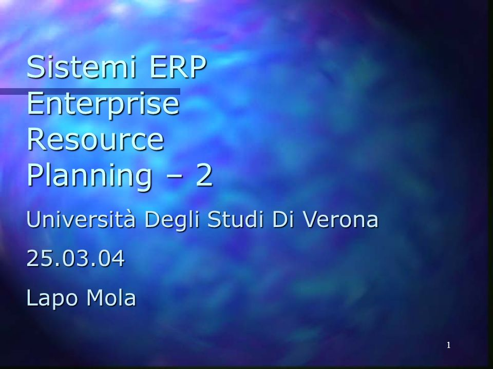 1 Sistemi ERP Enterprise Resource Planning – 2 Università Degli Studi Di Verona 25.03.04 Lapo Mola