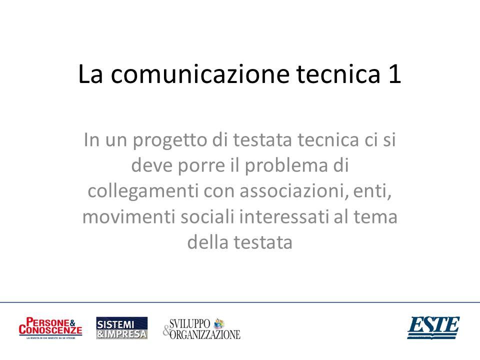 La comunicazione tecnica 1 In un progetto di testata tecnica ci si deve porre il problema di collegamenti con associazioni, enti, movimenti sociali in