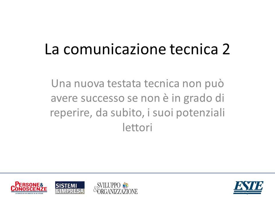 La comunicazione tecnica 2 Una nuova testata tecnica non può avere successo se non è in grado di reperire, da subito, i suoi potenziali lettori