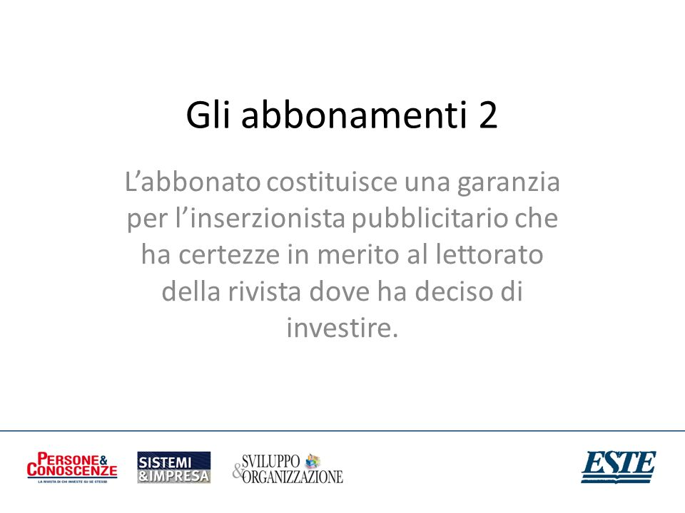 Gli abbonamenti 2 Labbonato costituisce una garanzia per linserzionista pubblicitario che ha certezze in merito al lettorato della rivista dove ha dec