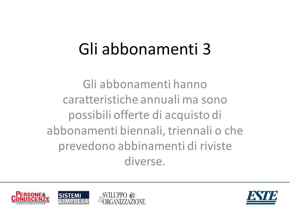 Gli abbonamenti 3 Gli abbonamenti hanno caratteristiche annuali ma sono possibili offerte di acquisto di abbonamenti biennali, triennali o che prevedo