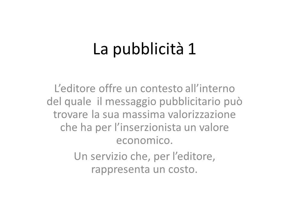 La pubblicità 1 Leditore offre un contesto allinterno del quale il messaggio pubblicitario può trovare la sua massima valorizzazione che ha per linser